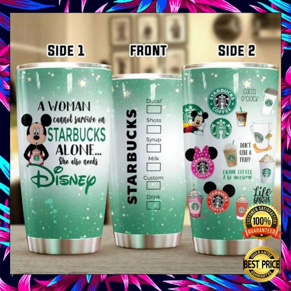 A Woman Cannot Survive On Starbucks Alone She Also Needs Disney Tumbler 3