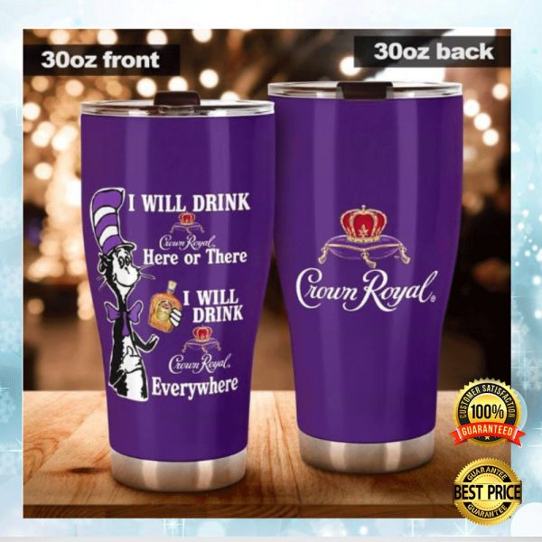 Dr Seuss I Will Drink Crown Royal Here Or There I Wil Drink Crown Royal Everywhere Tumbler 3