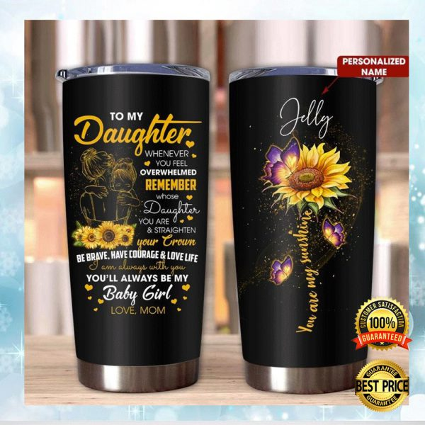 Personalized Sunflower To My Daughter Whenever You Feel Overwhelmed Tumbler 3