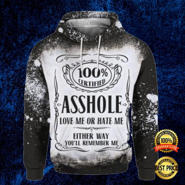 100% Certified Asshole Love Me Or Hate Me Either Way You'll Remember Me All Over Printed 3d Hoodie 3