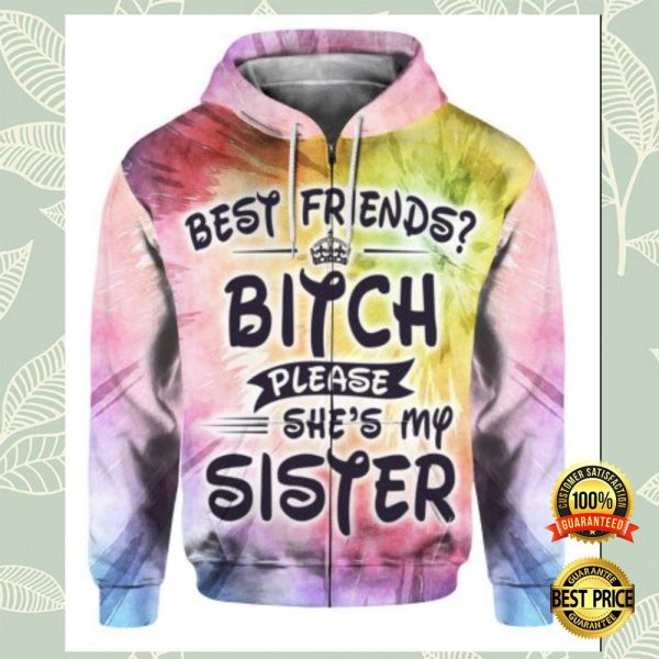 Best Friends Bitch Please She's My Sister All Over Printed 3d Hoodie 3