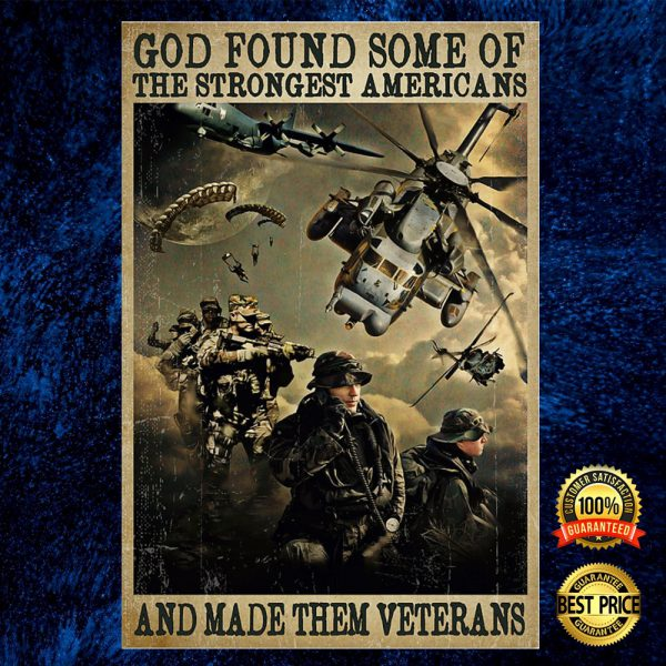 God Found Some Of The Strongest Americans And Made Them Veterans Poster 3