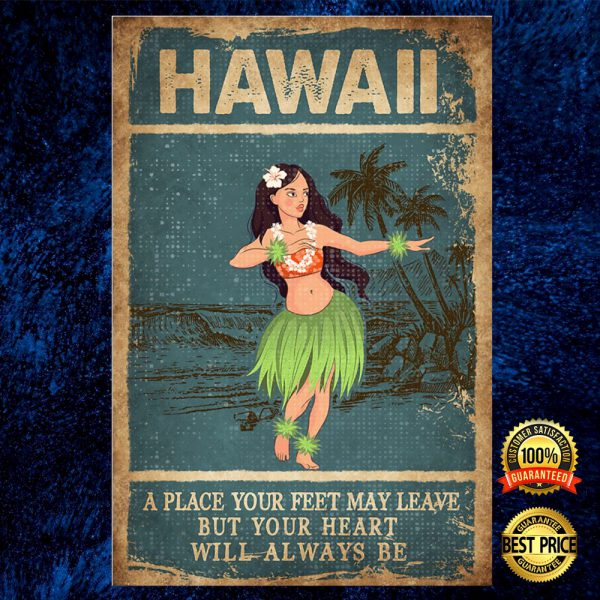 Hawaii A Place Your Feet May Leave But Your Heart Will Always Be Poster 3