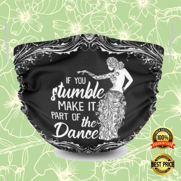If You Stumble Make It Part Of The Dance Face Mask 3