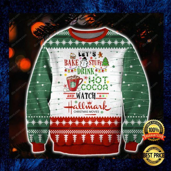 Let's Bake Stuff Drink Hot Cocoa And Watch Hallmark Christmas Movies Ugly Sweater 3