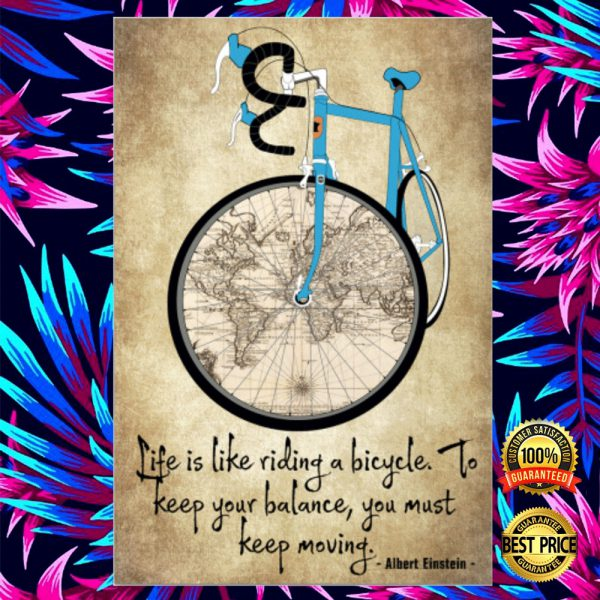 Life Is Like Riding A Bicycle To Keep Your Balance You Must Keep Moving Poster 3