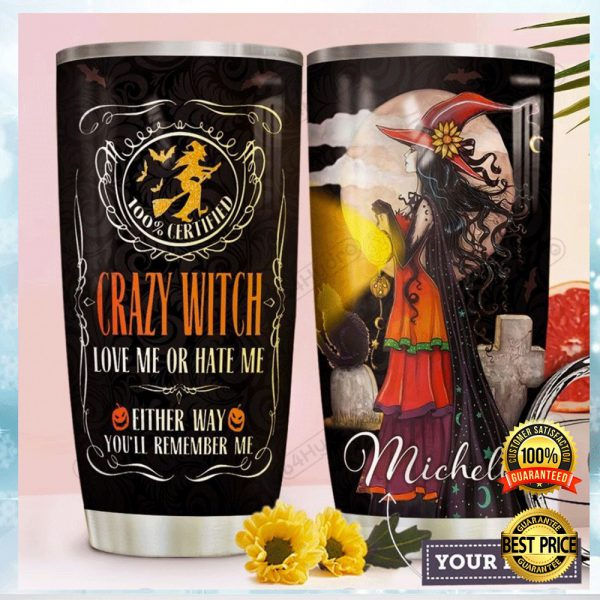 Personalized Crazy Witch Love Me Or Hate Me Either Way You'll Remember Me Tumbler 3