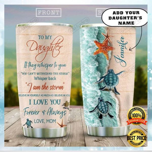 Personalized Sea Turtle Mom To My Daughter If They Whisper To You You Can't Withstand The Storm Tumbler 3