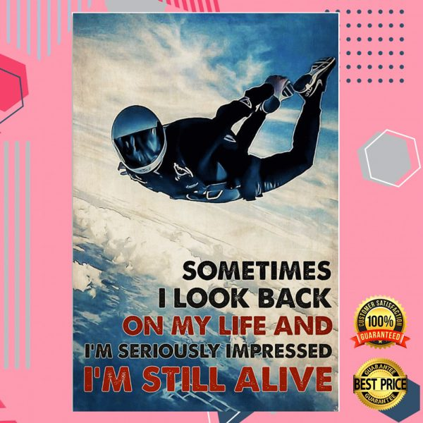 Sky Diving Sometimes I Look Back On My Life And I'm Seriously Impressed I'm Still Alive Poster 3