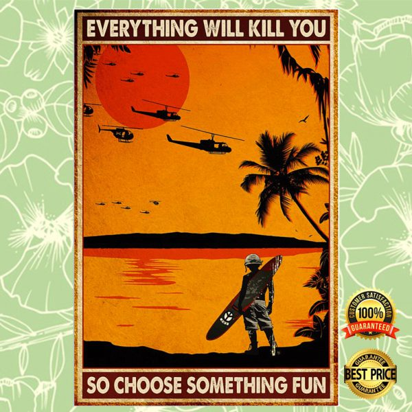 Apocalypse Everything Will Kill You So Choose Something Fun Poster 3