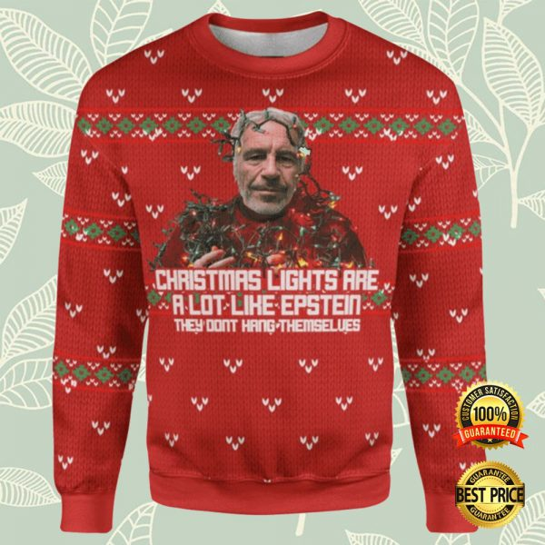 Christmas Lights Are A Lot Like Epstein They Don't Hang Themselves Ugly Sweater 3