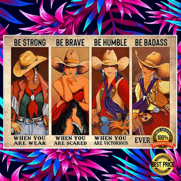 Cowgirls Be Strong When You Are Weak Be Brave When You Are Scared Poster 3