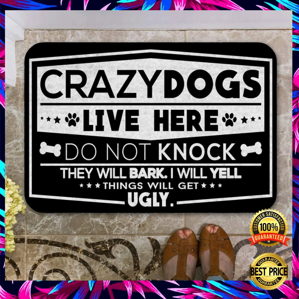 CRAZY DOGS LIVE HERE DO NOT KNOCK THEY WILL BARK I WILL YELL THINGS WILL GET UGLY DOORMAT 4