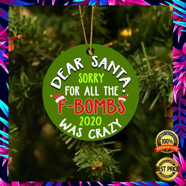Dear Santa Sorry For All The F-Bombs 2020 Was Crazy Christmas Ornament 3