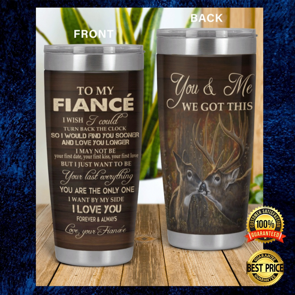 DEER TO MY FIANCE YOU AND ME WE GOT THIS TUMBLER 4