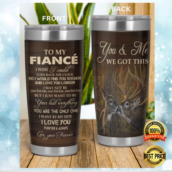 DEER TO MY FIANCE YOU AND ME WE GOT THIS TUMBLER 3