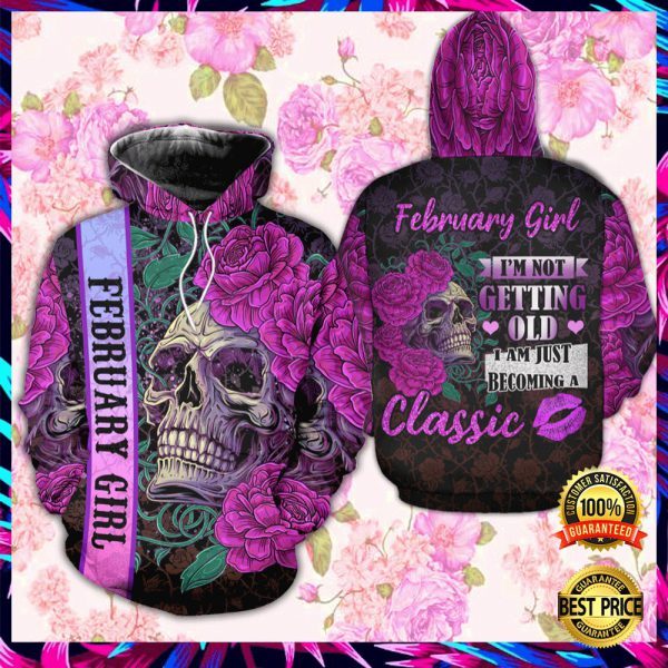 Floral Skull February Girl I'm Not Getting Old I Am Just Becoming A Classic All Over Printed 3d Hoodie 3
