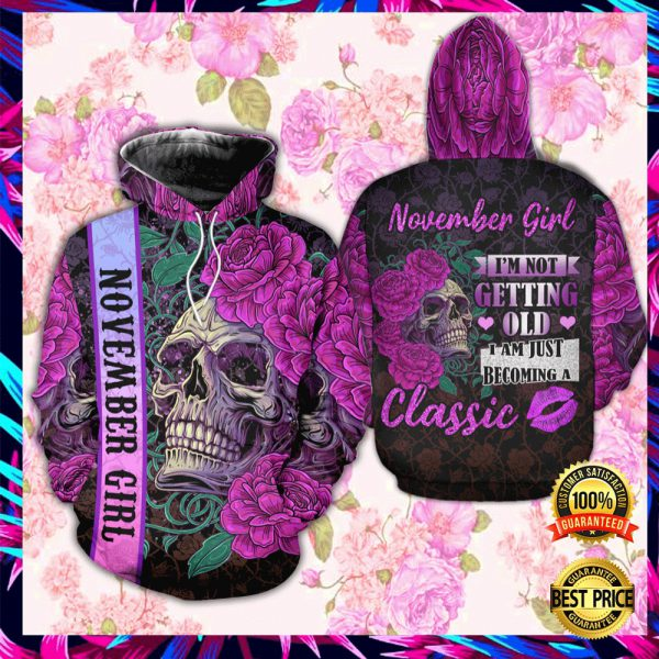 Floral Skull November Girl I'm Not Getting Old I Am Just Becoming A Classic All Over Printed 3d Hoodie 3