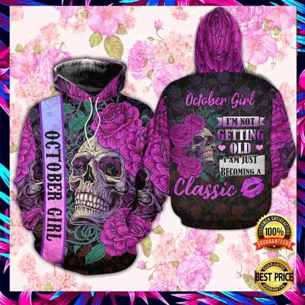Floral Skull October Girl I'm Not Getting Old I Am Just Becoming A Classic All Over Printed 3d Hoodie 3