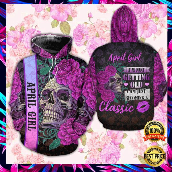 Floral Skull April Girl I'm Not Getting Old I Am Just Becoming A Classic All Over Printed 3d Hoodie 3