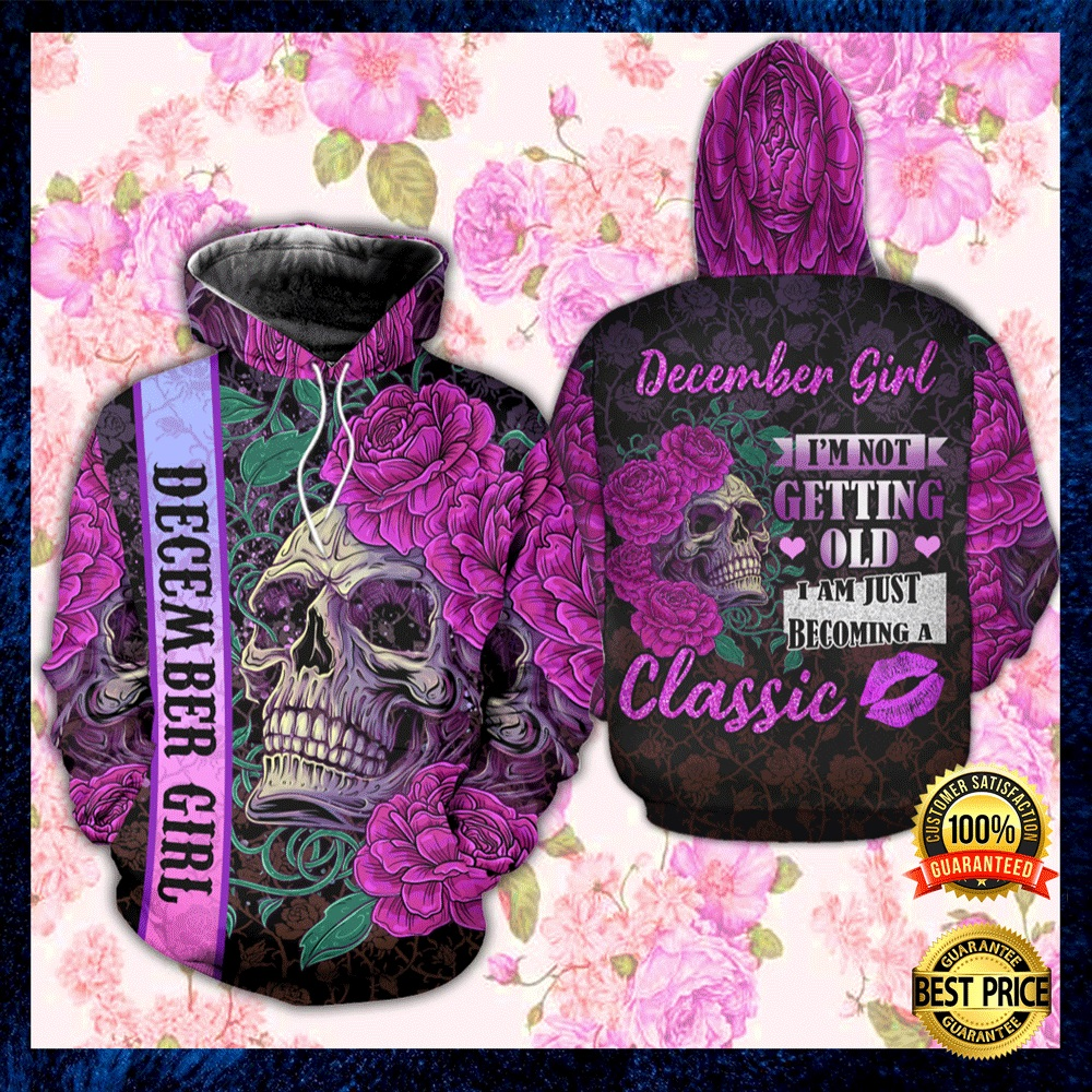 FLORAL SKULL DECEMBER GIRL I'M NOT GETTING OLD I AM JUST BECOMING A CLASSIC ALL OVER PRINTED 3D HOODIE 4