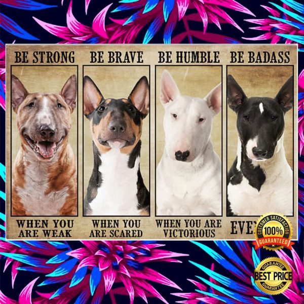 Bull Terrier Be Strong When You Are Weak Be Brave When You Are Scared Poster 3