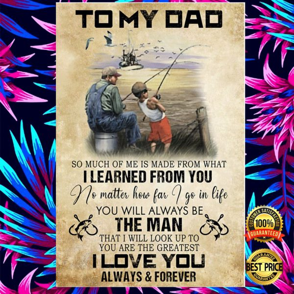 Fishing To My Dad So Much Of Me Is Made From What I Learned From You Poster 3