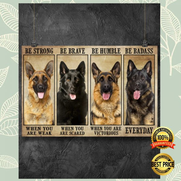 German Shepherd Be Strong When You Are Weak Be Brave When You Are Scared Poster 3