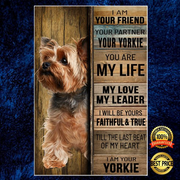 I Am Your Friend Your Partner Your Yorkie Poster 3