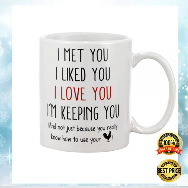 I Met You Like You I Love You I'm Keeping You Mug 3