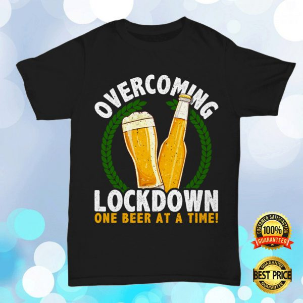 Overcoming Lockdown One Beer At A Time Shirt 3