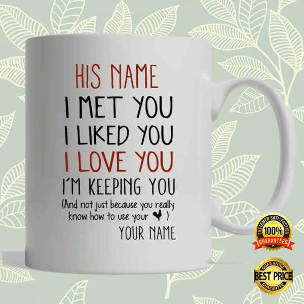 Personalized I Met You I Liked You I Loved You I'm Keeping You Mug 3