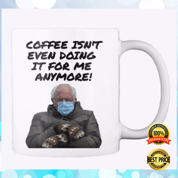 COFFEE ISN'T EVEN DOING IT FOR ME ANYMORE MUG 3