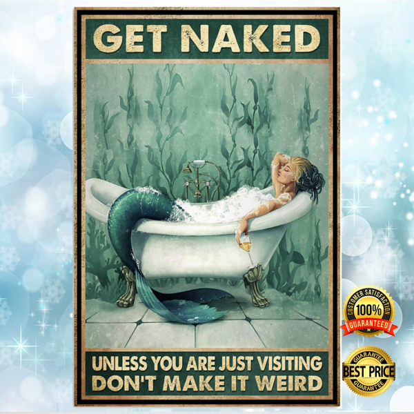 Mermaid get naked unless you are just visiting don't make it weird poster 3
