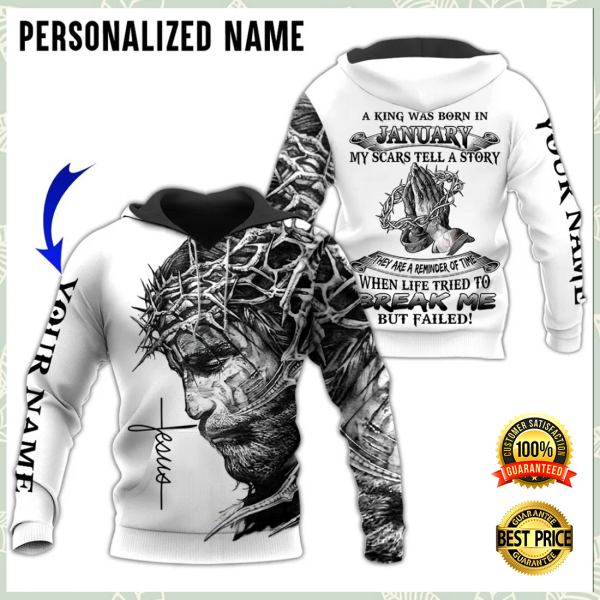 Personalized Jesus A King Was Born In January My Scars Tell A Story All Over Printed 3d Hoodie 3