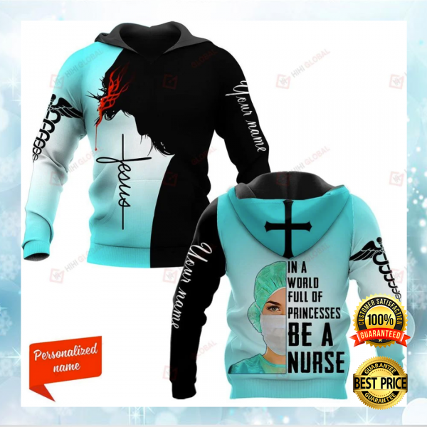 Personalized Jesus in a world full of princess be a nurse all over printed 3D hoodie 3