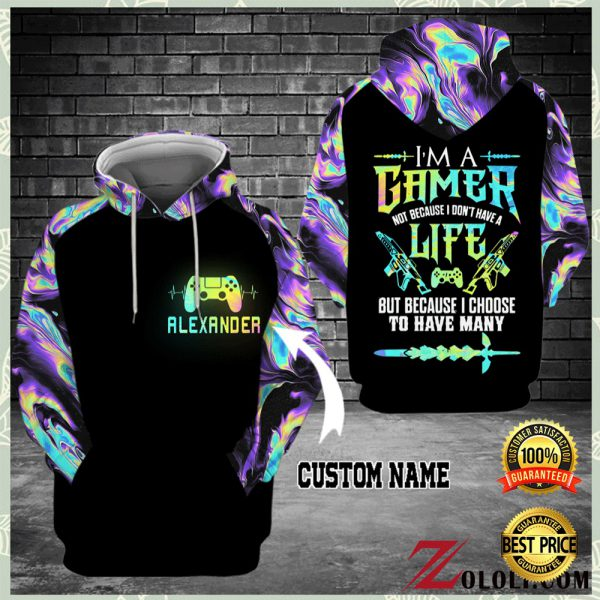 PERSONALIZED I'M A GAMER NOT BECAUSE I DON'T HAVE A LIFE ALL OVER PRINTED 3D HOODIE 3