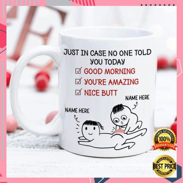 PERSONALIZED JUST IN CASE NOBODY TOLD YOU TODAY GOOD MORNING YOU'RE AMAZING NICE BUTT MUG 3