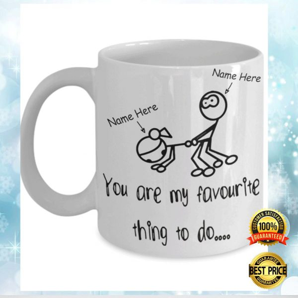 PERSONALIZED YOU ARE MY FAVORITE THING TO DO MUG 3