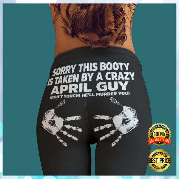 SORRY THIS BOOTY IS TAKEN BY A CRAZY APRIL GUY LEGGING 3