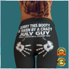SORRY THIS BOOTY IS TAKEN BY A CRAZY JULY GUY LEGGING 2