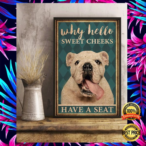 BULLDOG WHY HELLO SWEET CHEEKS HAVE A SEAT POSTER 3