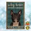 FRENCH BULLDOG WHY HELLO SWEET CHEEKS HAVE A SEAT POSTER 2
