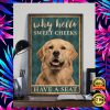 GOLDEN RETRIEVER WHY HELLO SWEET CHEEKS HAVE A SEAT POSTER 2