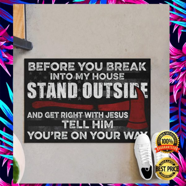 FIREFIGHTER BEFORE YOU BREAK INTO MY HOUSE STAND OUTSIDE AND GET RIGHT WITH JESUS TELL HIM YOU'RE ON YOUR WAY DOORMAT 3