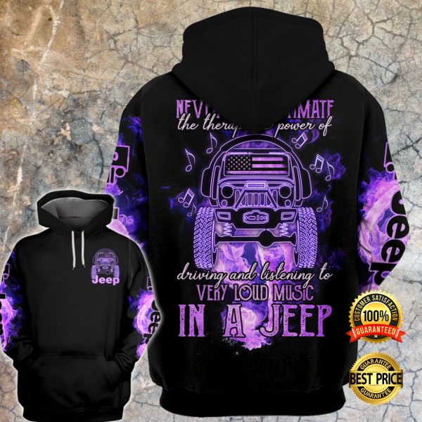 NEVER UNDERESTIMATE THE THERAPEUTIC POWER OF DRIVING AND LISTENING TO VERY LOUD MUSIC IN A JEEP ALL OVER PRINTED 3D HOODIE 3