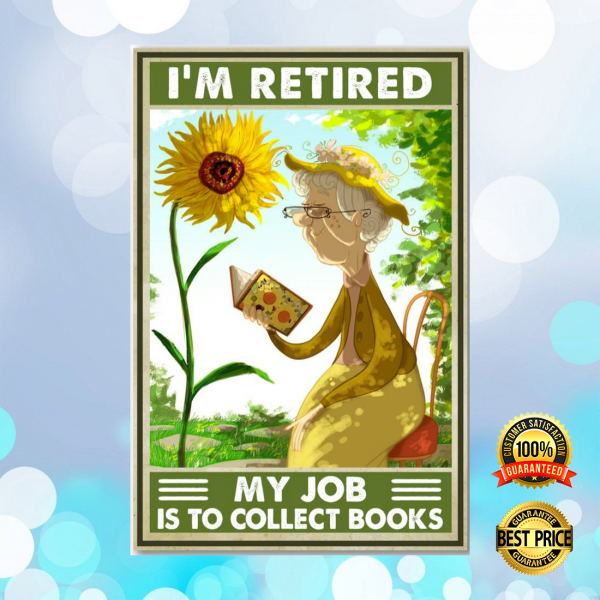 SUNFLOWER I'M RETIRED MY JOB IS TO COLLECT BOOKS POSTER 3