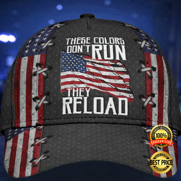 THESE COLORS DON'T RUN THEY RELOAD CAP 3