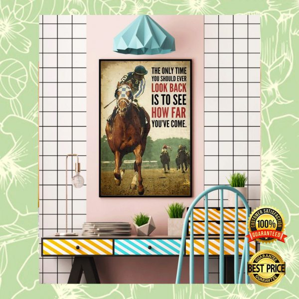 HORSE RACING THE ONLY TIME YOU SHOULD EVER LOOK BACK IS TO SEE HOW FAR YOU'VE COME POSTER 3