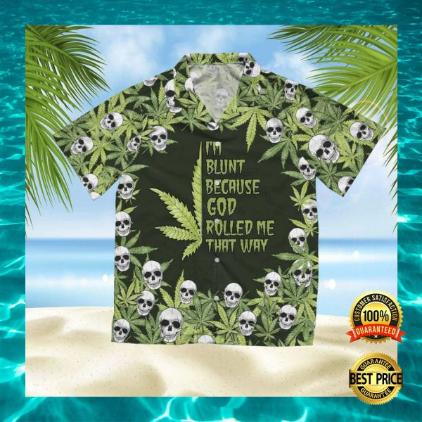 I'M BLUNT BECAUSE GOD ROLLED ME THAT WHY HAWAIIAN SHIRT 3